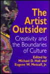 The Artist Outsider - Michael D. Hall, Eugene W. Metcalf, Roger Cardinal, Kathleen Sims