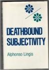 Deathbound Subjectivity - Alphonso Lingis