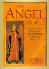 The Angel Oracle: Working with the Angels for Guidance, Inspiration and Love - Ambika Wauters