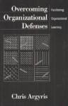 Overcoming Organizational Defenses: Facilitating Organizational Learning - Chris Argyris
