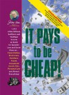 Jerry Baker's It Pays to Be Cheap!: 1,973 of the Niftiest, Swiftiest, and Thriftiest Secrets on Earth for Spendin' Less and Savin' More on . . . Food, Clothes, Electronics, Furniture, Travel, Household Goods, Pets, Personal Care, and Almost Everything! - Jerry Baker