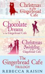 The Gingerbread Café Trilogy: Christmas at the Gingerbread Café / Chocolate Dreams at the Gingerbread Cafe / Christmas Wedding at the Gingerbread Café - Rebecca Raisin