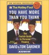 Motley Fool: You Have More Than You Think : The Foolish Guide to Personal Finance - Tom Gardner, David Gardner