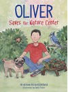 Oliver Saves The Nature Center: An engaging introduction to ecology and environmentalism - Andrew V Kranichfeld, Tobin Sally