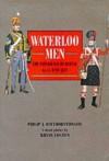 Waterloo Men: The Experience of Battle, 16-18 June 1815 - Philip J. Haythornthwaite