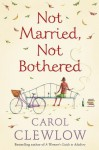 Not Married, Not Bothered - Carol Clewlow