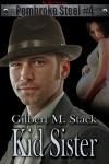 Kid Sister (Pembroke Steel, #4) - Gilbert M. Stack