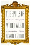 The Spoils of World War II: The American Military's Role in the Stealing Europe's Treasures - Kenneth D. Alford