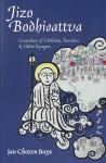 Jizo Bodhisattva: Guardian of Children, Travelers, and Other Voyagers - Jan Chozen Bays