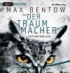 Der Traummacher: Ein Fall für Nils Trojan 6 - Psychothriller (Kommissar Nils Trojan, Band 6) - Max Bentow, Max Bentow, Yara Blümel
