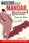 Nascido Para Mandar - Guia Prático para Chegar ao Poder em Portugal - José de Pina