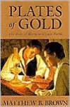 Plates of Gold - Matthew B. Brown