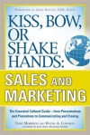Kiss, Bow, or Shake Hands, Sales and Marketing: The Essential Cultural Guide—From Presentations and Promotions to Communicating and Closing - Terri Morrison