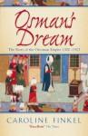 Osman's Dream: The Story of the Ottoman Empire 1300-1923 - Caroline Finkel
