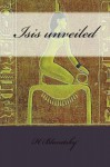 Isis unveiled - H. Blavatsky, Philip Bates