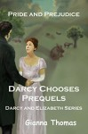 Pride and Prejudice: Darcy Chooses Prequels (Darcy and Elizabeth Book 5) - Gianna Thomas