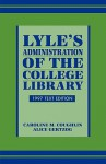 Lyle's Administration of the College Library: 1997 Text Edition - Caroline M. Coughlin
