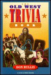 The Old West trivia book - Don Bullis