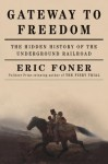 Gateway to Freedom: The Hidden History of the Underground Railroad - Eric Foner