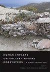 Human Impacts on Ancient Marine Ecosystems: A Global Perspective - Torben C. Rick, Jon M. Erlandson