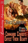 Commando Cowboys Entice Their Beauty [Wyoming Warriors 6] (Siren Publishing Everlasting Polyromance) - Paige Cameron