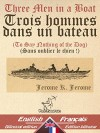 Three Men in a Boat - Trois hommes dans un bateau: Bilingual parallel text - Bilingue avec le texte parallèle: English - French / Anglais - Français [Dual Language Easy Reader] (French Edition) - Jerome K. Jerome, Wirton Arvel, A. Frederics, Déodat Serval