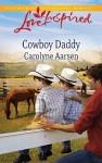 Cowboy Daddy (Steeple Hill Love Inspired) - Carolyne Aarsen