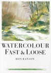 Watercolor Fast and Loose - Ron Ranson