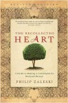 Recollected Heart: A Guide to Making a Contemplative Weekend Retreat (Revised) - Philip Zaleski