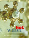Hot Water: Bathing and the Contemporary Bathroom - Jane Withers, Christoph Kicherer