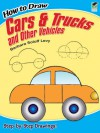 How to Draw Cars and Trucks and Other Vehicles - Barbara Soloff Levy