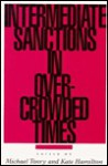 Intermediate Sanctions in Overcrowded Times Intermediate Sanctions in Overcrowded Times Intermediate Sanctions in Overcrowded Times Intermediate Sanctions in Overcrowded Times Intermediate San - Michael H. Tonry