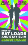 How To Eat Loads And Stay Slim - Your diet-free guide to losing weight without feeling hungry! - Della Galton, Peter Jones, Catherine King