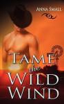 Tame the Wild Wind - Anna Small