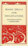 Magic Spells and Incantations - Elizabeth Pepper