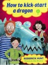 How To Kick-Start A Dragon (Oxford Reading Tree: Stages 1-9: Rhyme and Analogy: Story Rhymes) - Roderick Hunt, Alex Brychta