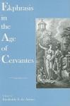 Ekphrasis in the Age of Cervantes - Frederick A. De Armas