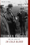 "Truman Capote and the Legacy of ""In Cold Blood"" - Ralph F. Voss"