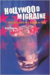 Hollywood Migraine: The Inside Story of a Decade in Film - Ray Greene