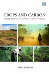 Crops and Carbon: Paying Farmers to Combat Climate Change - Mike Robbins