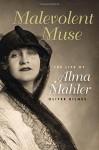 Malevolent Muse: The Life of Alma Mahler - Oliver Hilmes, Donald Arthur