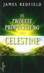 Die Zwölfte Prophezeiung Von Celestine - James Redfield