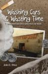 Washing Cars & Wasting Time - John C. Oliva