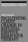 Facilitating Client Change in Rational Emotive Behavior Therapy - Alex Dryden