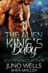 The Alien King's Baby: Sci-fi Alien Romance (Bonus Story: Trouble) - Juno Wells, Shea Malloy