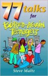 77 Talks for Bored-Again Teenagers - Steve Maltz, Monarch Publishing