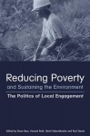 Reducing Poverty and Sustaining the Environment: The Politics of Local Engagement - David Satterthwaite, Hannah Reid, Stephen Bass