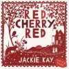 Red, Cherry Red (Book & Cd) - Jackie Kay