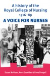 A History of the Royal College of Nursing, 1916-90: A Voice for Nurses - Susan McGann, Rona Dougall, Anne Crowther
