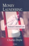 Money Laundering: Federal Criminal Law - Charles Doyle
